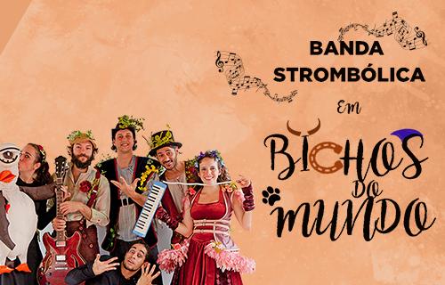 Banda Strombólica – BICHOS DO MUNDO