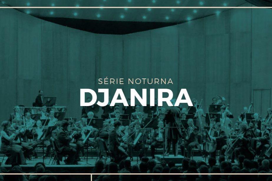 ORQUESTRA PETROBRAS SINFÔNICA - NOTURNA DJANIRA